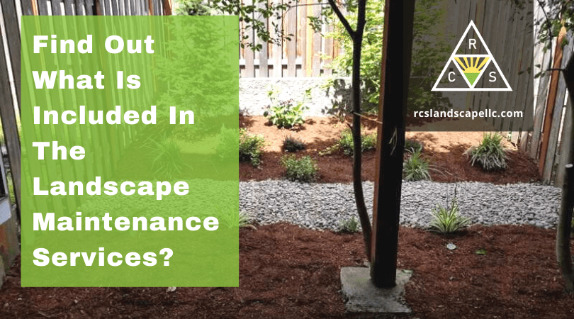 Find Out What Is Included In The Landscape Maintenance Services?
