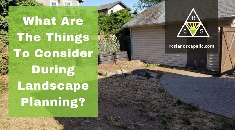 What Are The Things To Consider During Landscape Planning?