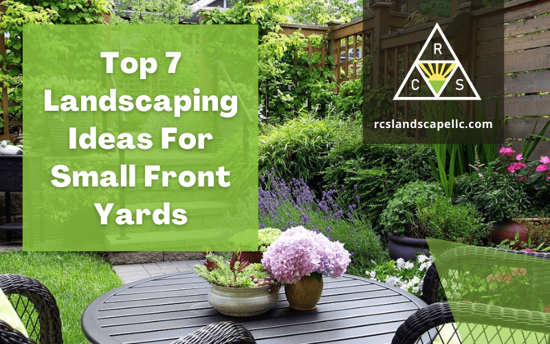 Top 7 Landscaping Ideas For Small Front Yards