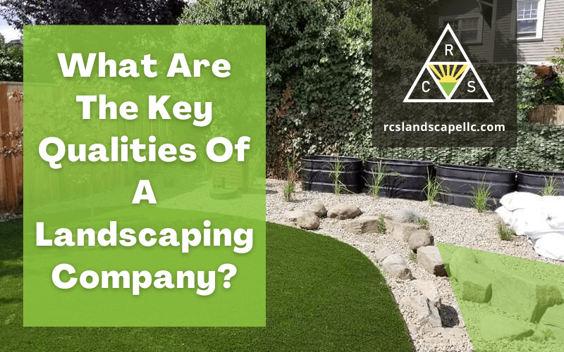 What Are The Key Qualities Of A Landscaping Company?