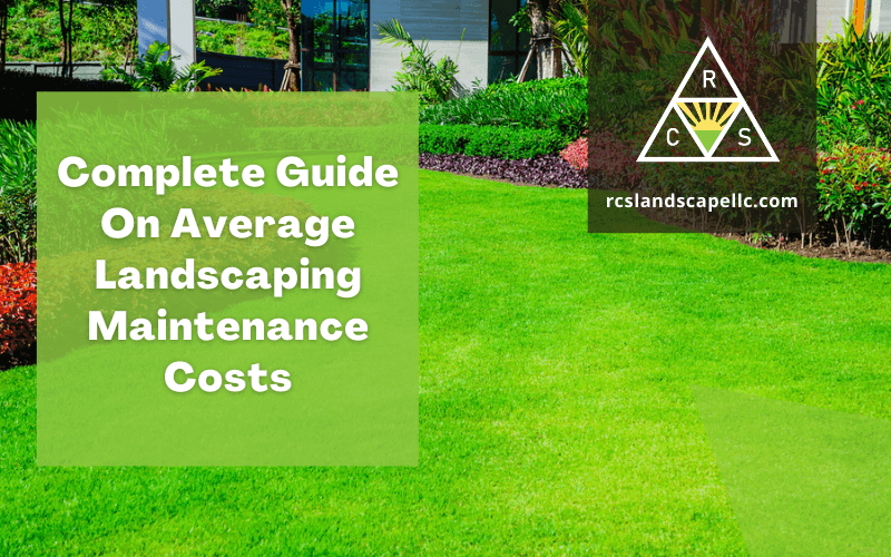 Complete Guide On Average Landscaping Maintenance Costs