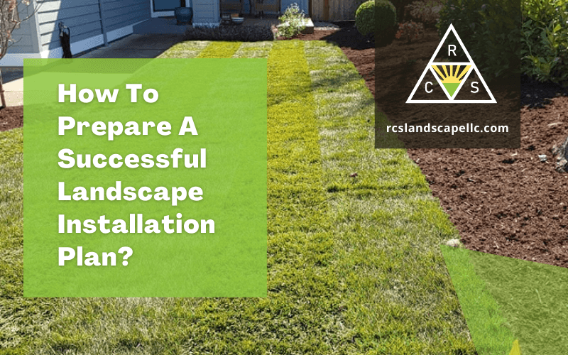 How To Prepare A Successful Landscape Installation Plan?