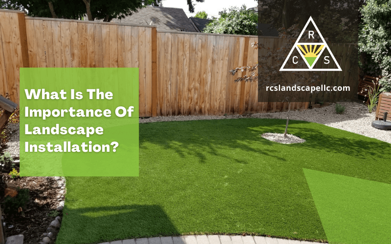 What Is The Importance Of Landscape Installation?